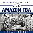 Best Books to Sell on Amazon FBA: How to Scout the Best Books to Bring More Profit! Hörbuch von Ethan Frost Gesprochen von: Dave Wright