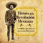 Héroes de la Revolución Mexicana: Caudillos y justicieros con ansias libertarias [Heroes of the Mexican Revolution: Warlords and Vigilantes for Liberation] |  Online Studio Productions