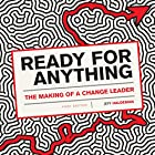 Ready for Anything: The Making of a Change Leader Hörbuch von Jeff Haldeman Gesprochen von: Kevin F. Spalding