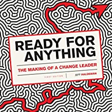 Ready for Anything: The Making of a Change Leader Audiobook by Jeff Haldeman Narrated by Kevin F. Spalding