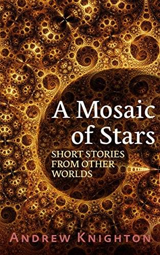 Book: A Mosaic of Stars - Short Stories From Other Worlds by Andrew Knighton