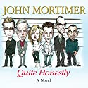 Quite Honestly Audiobook by John Mortimer Narrated by Suzy Aitchison, Toby Longworth