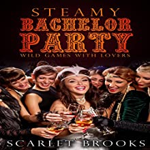 Steamy Bachelor Party: Wild Games with Lovers (       UNABRIDGED) by Scarlet Brooks Narrated by Charlie Hughes