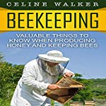 Beekeeping: Valuable Things to Know When Producing Honey and Keeping Bees | Celine Walker