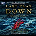 Last Flag Down: The Epic Journey of the Last Confederate Warship (       UNABRIDGED) by John Baldwin, Ron Powers Narrated by Michael Kramer