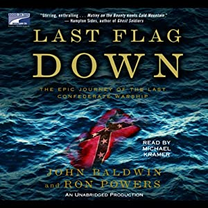 Last Flag Down: The Epic Journey of the Last Confederate Warship | [John Baldwin, Ron Powers]