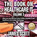 The Book on Healthcare IT Volume 2: What You Need to Know About HIPAA, Hospital IT, and Healthcare Information Technology Audiobook by James Scott Narrated by Kelly Rhodes