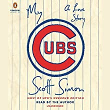 My Cubs: A Love Story | Livre audio Auteur(s) : Scott Simon Narrateur(s) : Scott Simon