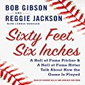Sixty Feet, Six Inches: A Hall of Fame Pitcher and a Hall of Fame Hitter Talk about How the Game Is Played Audiobook by Reggie Jackson, Lonnie Wheeler, Bob Gibson Narrated by Mirron Willis, Dominic Hoffman