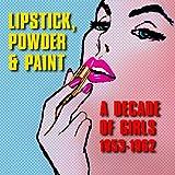 Lipstick, Powder & Paint: A Decade Of Girls 1953-1962