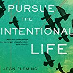 Pursue the Intentional Life: 'Teach Us to Number Our Days, That We May Gain a Heart of Wisdom.' (Psalm 90:12)   Jean Fleming