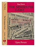 img - for The Newspaper Game: The Political Sociology of the Press : An Inquiry into Behind-The-Scenes Organization, Financing and Brainwashing Techniques of T (Open Forum) book / textbook / text book