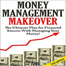 Money Management Makeover 2nd Edition: The Ultimate Plan for Financial Success with Managing Your Money by Budgeting and Saving (       UNABRIDGED) by J.J. Jones Narrated by Millian Quinteros