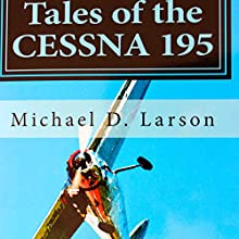 Tales of the Cessna 195 Audiobook by Michael D. Larson Narrated by Roland Sickenberger