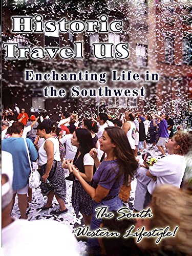 Historic Travel US - Enchanting Life In The Southwest