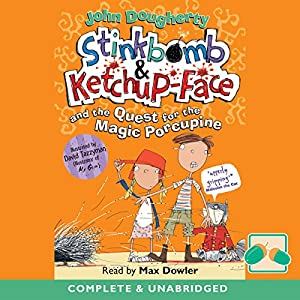 Stinkbomb & Ketchup-Face and the Quest for the Magic Porcupine Audiobook