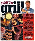 How to Grill: The Complete Illustrated Book of Barbecue Techniques, A Barbecue Bible! Cookbook by Raichlen, Steven (2001) Paperback