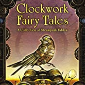Clockwork Fairy Tales: A Collection of Steampunk Fairy Tales | [Stephen L. Antczak, James C. Bassett]
