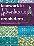 Read Lacework for Adventurous Crocheters:Master Traditional, Irish, Freeform, and Bruges Lace Crochet through Easy Step-by-Step Instructions on-line