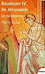 Baudouin IV de J�rusalem : Le roi l�p...