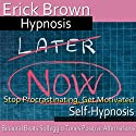 Stop Procrastinating, Get Motivated: Get It Done, Guided Meditation, Self-Hypnosis, Binaural Beats  by Erick Brown Hypnosis Narrated by Erick Brown Hypnosis