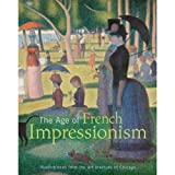 The Age of French Impressionism: Masterpieces From the Art Institute of Chicago (0865592403) by Gloria Groom
