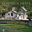 Murder My Neighbour Audiobook by Veronica Heley Narrated by Julia Barrie