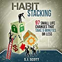 Habit Stacking: 97 Small Life Changes That Take Five Minutes or Less Audiobook by S.J. Scott Narrated by Greg Zarcone
