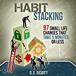 Habit Stacking: 97 Small Life Changes That Take Five Minutes or Less | S.J. Scott