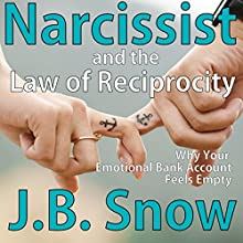 Narcissist and the Law of Reciprocity: Why Your Emotional Bank Account Feels Empty: Transcend Mediocrity, Book 67 (       UNABRIDGED) by J.B. Snow Narrated by D Gaunt