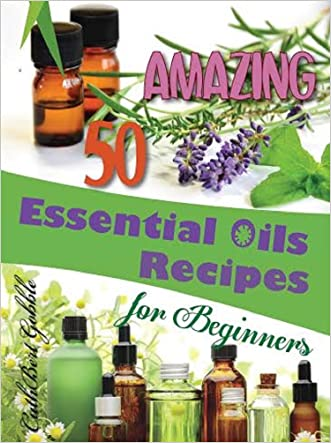 Essential Oils: 50 Amazing Essential Oils Recipes For Beginners (For Beginners,Recipes,Book,Weight Loss)