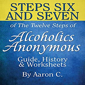 Steps Six & Seven of the Twelve Steps of Alcoholics Anonymous: Guide & History Audiobook