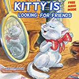 Childrens books:  Kitty Is Looking For Friends. (Ebook with audio) (Bedtime stories for toddlers)(Values tales)(kids sleep)(Emotions and feelings) (Value ... Bedtime picture books collection 4)