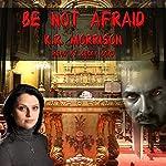 Be Not Afraid | K. R. Morrison