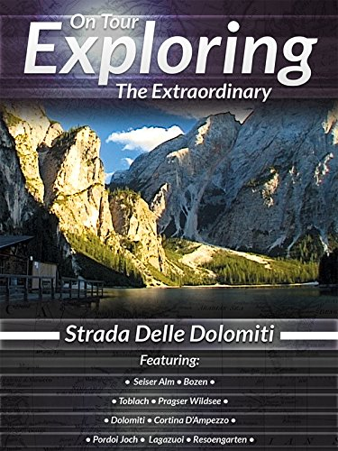 On Tour Exploring the Extraordinary Strada Delle Dolomiti