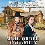 Mail Order Calamity: Kansas Brides Series, Book 4 | Barbara Goss