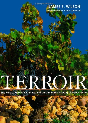 Terroir: The Role Of Geology, Climate, And Culture In The Making Of French Wines (Wine Wheels)