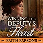 Winning the Deputy's Heart: Mail-Order Brides of Salvation Love and Faith on the American Frontier Book 1   Faith Parsons