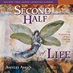 The Second Half of Life: Opening the Eight Gates of Wisdom | Angeles Arrien