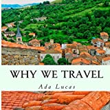Why We Travel: Travel Quotes Picture Book - Countries of the World Pictorial Coffee Table Book