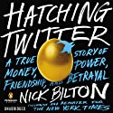 Hatching Twitter: A True Story of Money, Power, Friendship, and Betrayal Hörbuch von Nick Bilton Gesprochen von: Daniel May