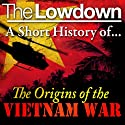 The Lowdown: A Short History of the Origins of the Vietnam War (       UNABRIDGED) by David Anderson Narrated by Lorelei King