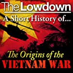 The Lowdown: A Short History of the Origins of the Vietnam War | David Anderson
