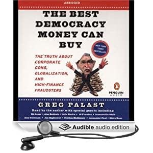 The Best Democracy Money Can Buy: The Truth About Corporate Cons, Globalization, & High-Finance Fraudsters