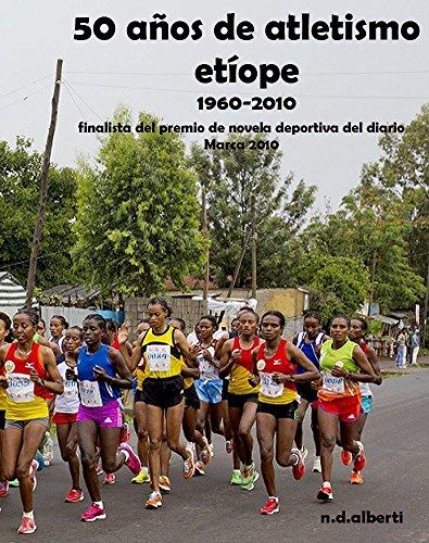 50 AÑOS DE ATLETISMO ETÍOPE (1960-2010): Finalista premio novela deportiva del diario Marca 2010