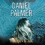 Forgive Me | Daniel Palmer