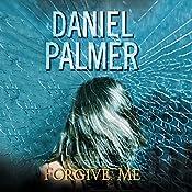 Forgive Me | [Daniel Palmer]