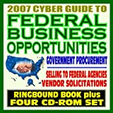 echange, troc U.S. Government - 2007 Cyber Guide to Federal Business Opportunities - Your Ultimate Resource About Government Procurement, Contracts, Selling to