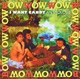 echange, troc Bow Wow Wow - I Want Candy (Anthology)