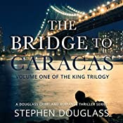 The Bridge to Caracas: The King Trilogy, Volume 1 | Stephen Douglass